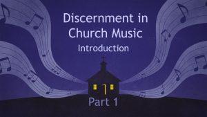 Discernment in Church Music - Part 1