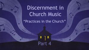 Discernment in Church Music - Part 4